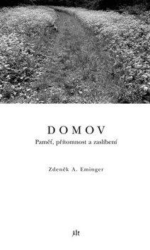 Domov. Paměť, přítomnost a zaslíbení - Zdeněk A. Eminger