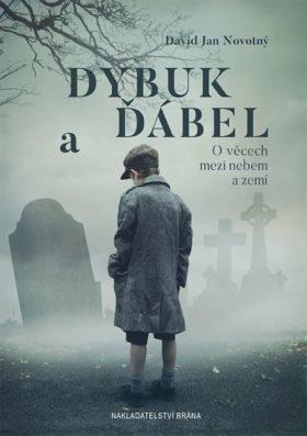 Dybuk a ďábel - O věcech mezi nebem a zemí - David Jan Novotný