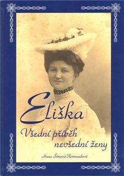 Eliška - Všední příběh nevšední ženy - Hana Šímová - Kormundová
