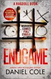 Endgame : The explosive new thriller from the bestselling author of Ragdoll - Daniel Cole