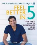 Feel Better In 5 : Your Daily Plan to Feel Great for Life - Rangan Chatterjee