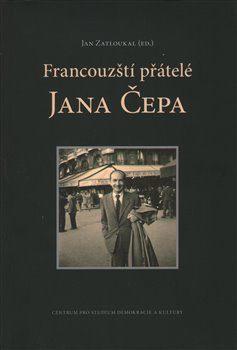Francouzští přátelé Jana Čepa - Jan Čep, Jiří Zatloukal