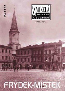Zmizelá Morava a Slezsko-Frýdek-Místek - Petr Juřák