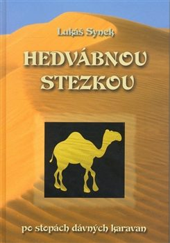 Hedvábnou stezkou po stopách dávných karavan - Lukáš Synek