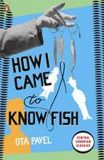 How I Came to Know Fish - Ota Pavel