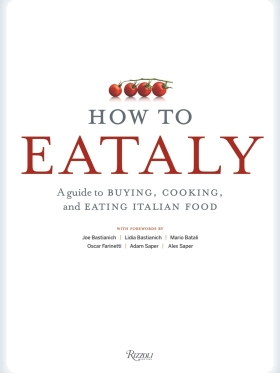 How To Eataly: A Guide to Buying, Cooking, and Eating Italian Food - Eataly