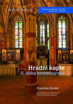 Hradní kaple II. doba lucemburská - František Záruba