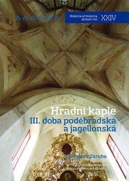 Hradní kaple III. Doba poděbradská a jagellonská - František Záruba