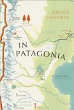 In Patagonia : Vintage Voyages - Bruce Chatwin