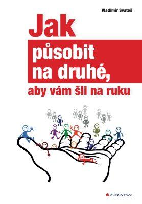 Jak působit na druhé, aby vám šli na ruku - Vladimír Svatoš - e-kniha