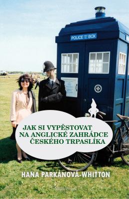 Jak si vypěstovat na anglické zahrádce českého trpaslíka - Hana Parkánová - Whitton - e-kniha