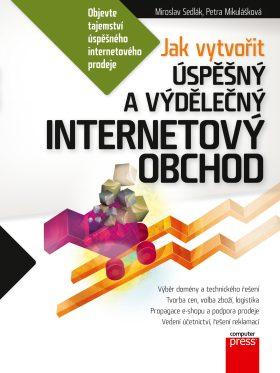 Jak vytvořit úspěšný a výdělečný internetový obchod - Petra Mikulášková, Mirek Sedlák - e-kniha