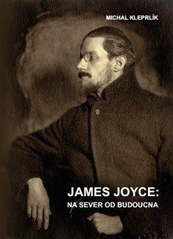 James Joyce: na sever od budoucna - Michal Kleprlík