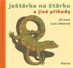 Ještěrka na štěrku a jiné příhody - Lucie Raškovová, Jiří G. Mann