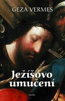 Ježíšovo umučení - Geza Vermes
