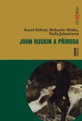 John Ruskin a příroda - Karel Stibral, Bohuslav Binka, Naďa Johanisová