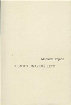 K smrti unavené léto - Miloslav Brejcha, Jan Brejcha
