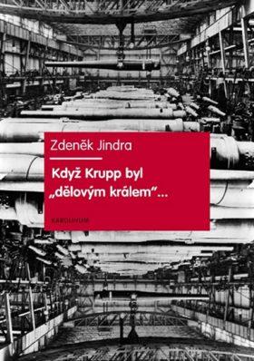 """Když Krupp byl """"dělovým králem""""... - Zdeněk Jindra"""