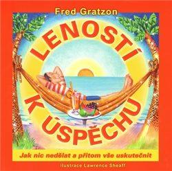 Leností k úspěchu - Fred Gratzon, Lawrence Sheaff