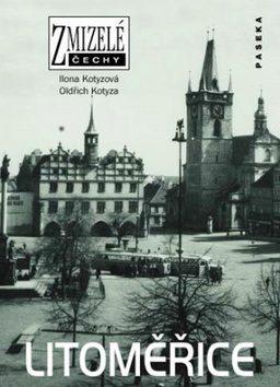 Zmizelé Čechy-Litoměřice - Ilona Kotyzová, Oldřich Kotyza