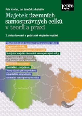 Majetek územních samosprávných celků v teorii a praxi - 2. aktualizované a podstatně doplněné vydání - Petr Havlan, Jan Janeček