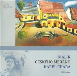 Malíř českého meránu Karel Chaba - Otto Janka, Karel Chaba