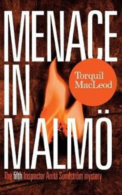 Menace in Malmö: The Fifth Inspector Anita Sundstrom Mystery - MacLeod Torquil