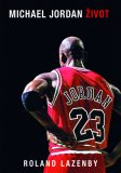 Michael Jordan - Život - Roland Lazenby