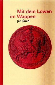 Mit dem Löwen im Wappen - Jan Šmíd