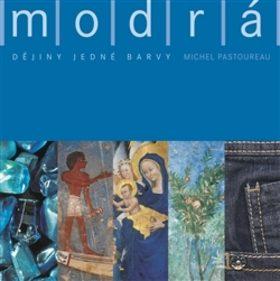 Modrá. Dějiny jedné barvy - Michel Pastoureau