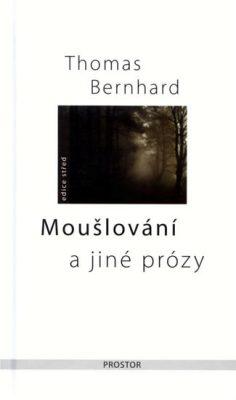 Moušlování a jiné prózy - Thomas Bernhard