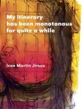 My itinerary has been monotonous for quite a while - Ivan Martin Jirous, ...
