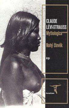Mythologica IV - Nahý člověk - Claude Lévi-Strauss