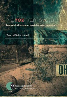 Na rozhraní světů: Fantastická literatura v mezioborovém zkoumání - Tereza Dědinová