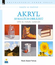 Naučte se malovat: Akryl – 50 malých obrázků - Mark Daniel Nelson