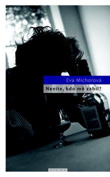 Nevíte, kdo mě zabil? - Eva Michorová