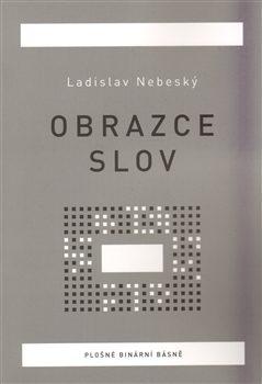 Obrazce slov - Ladislav Nebeský
