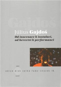 Od inscenace k instalaci, od herectví k performanci - Július Gajdoš