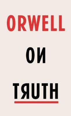 Orwell on Truth - Orwel George