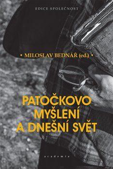 Patočkovo myšlení a dnešní svět - Miloslav Bednář