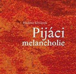 Pijáci melancholie - Vladimír Křivánek, Petr Svoboda, Štěpán Mamula