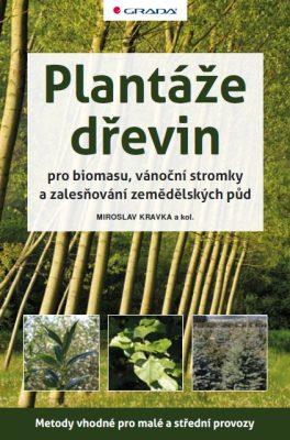 Plantáže dřevin pro biomasu, vánoční stromky a zalesňování zemědělských půd - Miroslav Kravka, kolektiv a - e-kniha