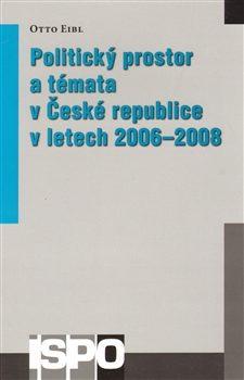 Politický prostor a témata v České republice v letech 2006–2008 - Otto Eibl