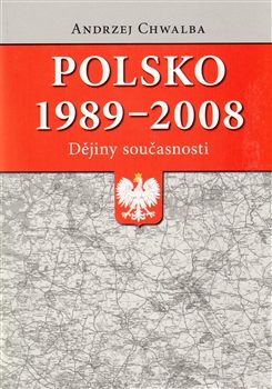Polsko 1989–2008: dějiny současnosti - Andrzej Chwalba