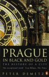 Prague In Black And Gold: The History Of A City  - Peter Demetz