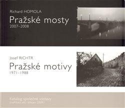 Pražské mosty 2007-2008. Pražské motivy 1971-1988. - Richard Homola, Josef Richtr