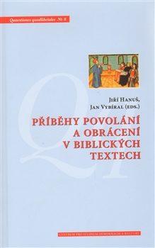 Příběhy povolání a obrácení v biblických textech - Jiří Hanuš, Jan Vybíral