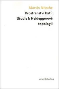 Prostranství bytí. Studie k Heideggerově topologii - Martin Nitsche