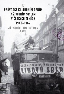 Průvodce kulturním děním a životním stylem v českých zemích 1948–1967 (2 svazky) - Martin Franc, Jiří Knapík