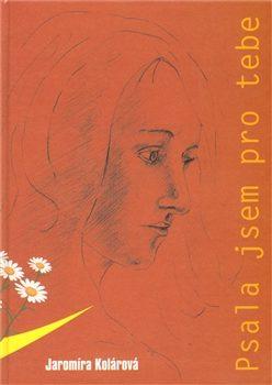 Psala jsem pro tebe - Jaromíra Kolárová